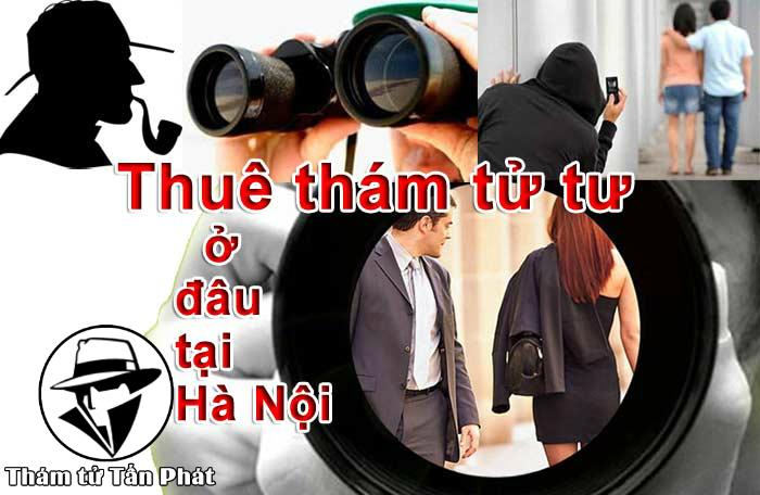 Thuê thám tử tư tại Hà Nội ở đâu uy tín nhất