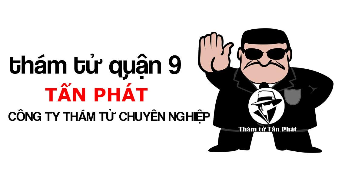 Dịch vụ thám tử theo dõi ngoại tình Quận 9 có giá rẻ nhất Sài Gòn